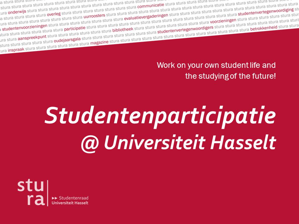Studentenparticipatie @ Universiteit Hasselt Work on your own student life and the studying of the future!