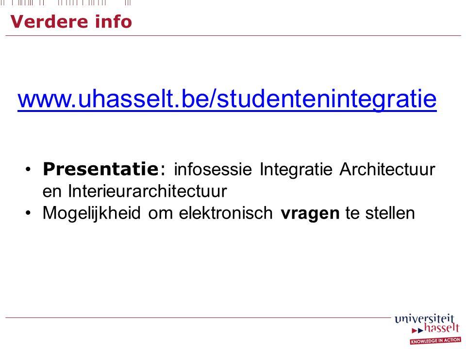 Verdere info www.uhasselt.be/studentenintegratie • Presentatie: infosessie Integratie Architectuur en Interieurarchitectuur •Mogelijkheid om elektronisch vragen te stellen