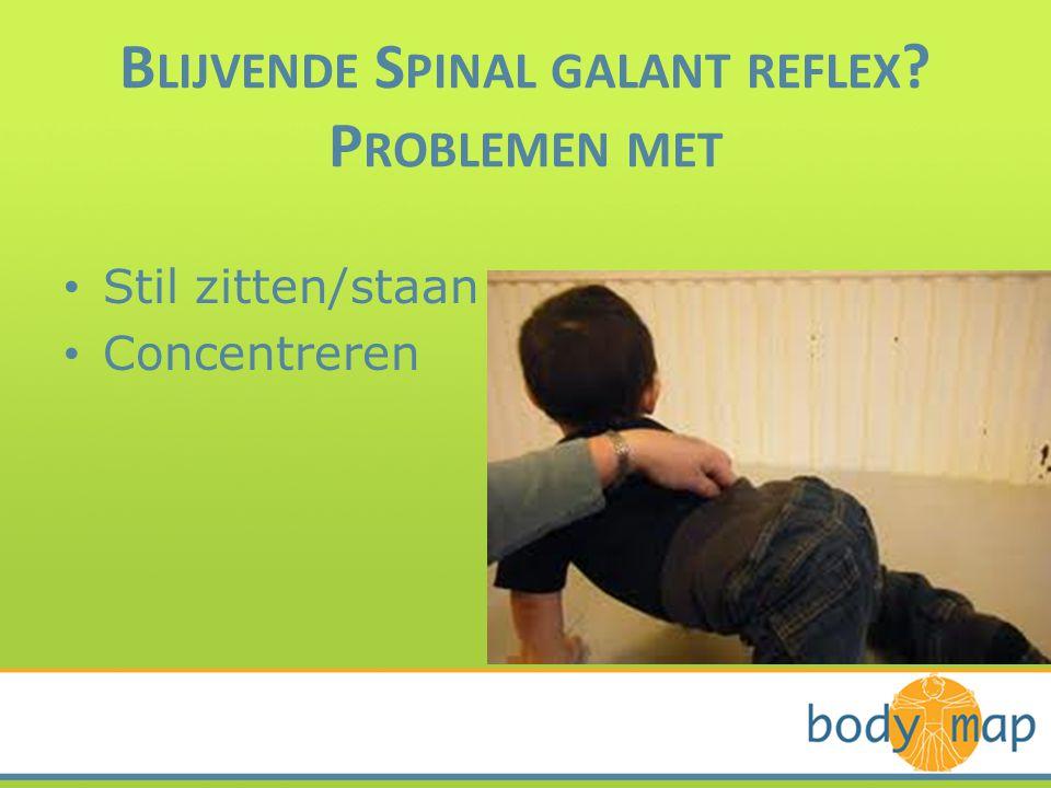 B LIJVENDE S PINAL GALANT REFLEX ? P ROBLEMEN MET • Stil zitten/staan • Concentreren