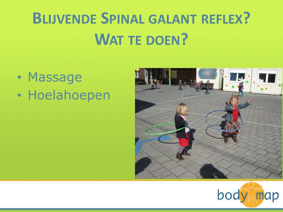 B LIJVENDE S PINAL GALANT REFLEX ? W AT TE DOEN ? • Massage • Hoelahoepen