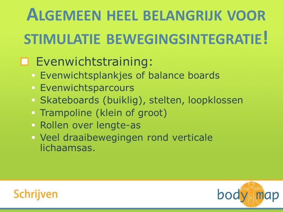 Evenwichtstraining:  Evenwichtsplankjes of balance boards  Evenwichtsparcours  Skateboards (buiklig), stelten, loopklossen  Trampoline (klein of g