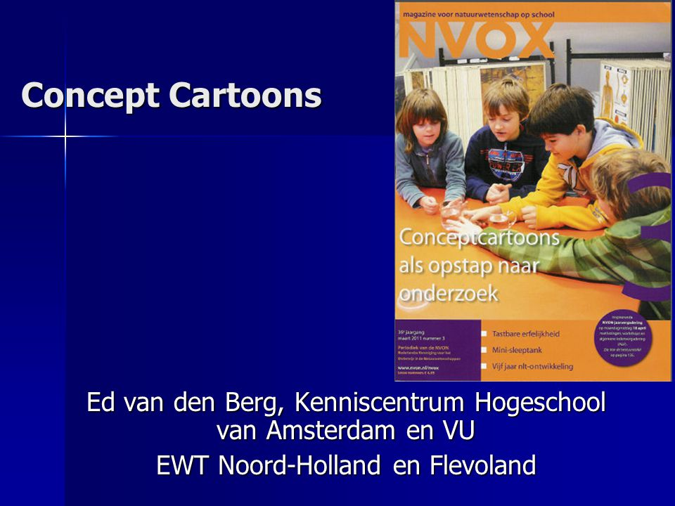 Concept Cartoons Ed van den Berg, Kenniscentrum Hogeschool van Amsterdam en VU EWT Noord-Holland en Flevoland