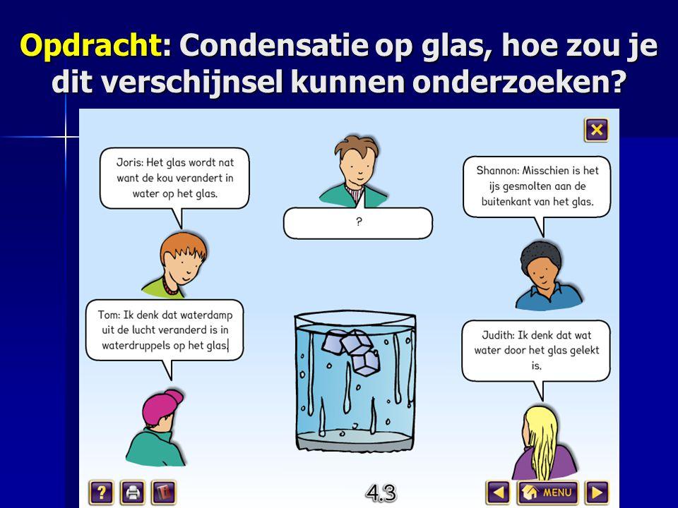 Opdracht: Condensatie op glas, hoe zou je dit verschijnsel kunnen onderzoeken?
