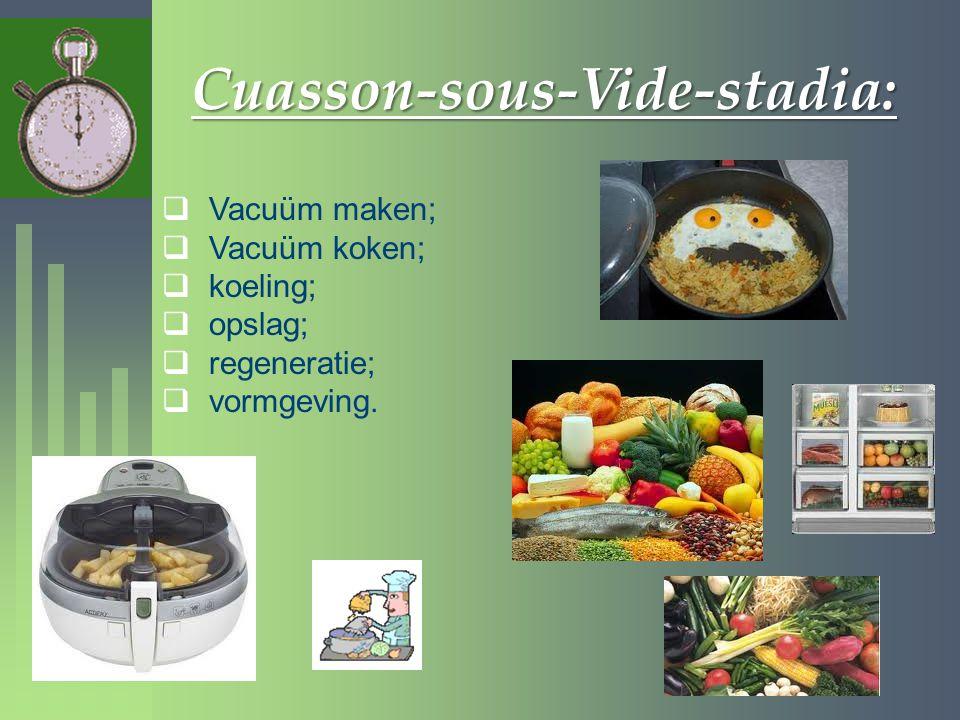 Cuasson-sous-Vide-stadia:  Vacuüm maken;  Vacuüm koken;  koeling;  opslag;  regeneratie;  vormgeving.
