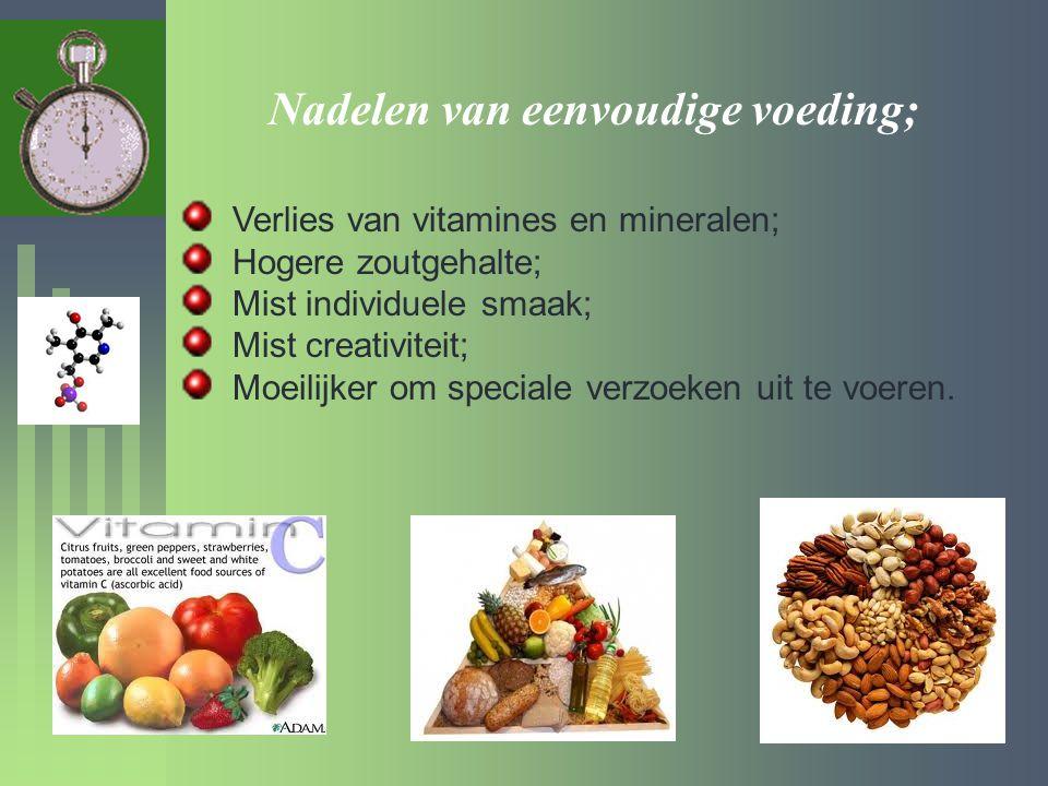 Nadelen van eenvoudige voeding; Verlies van vitamines en mineralen; Hogere zoutgehalte; Mist individuele smaak; Mist creativiteit; Moeilijker om speci