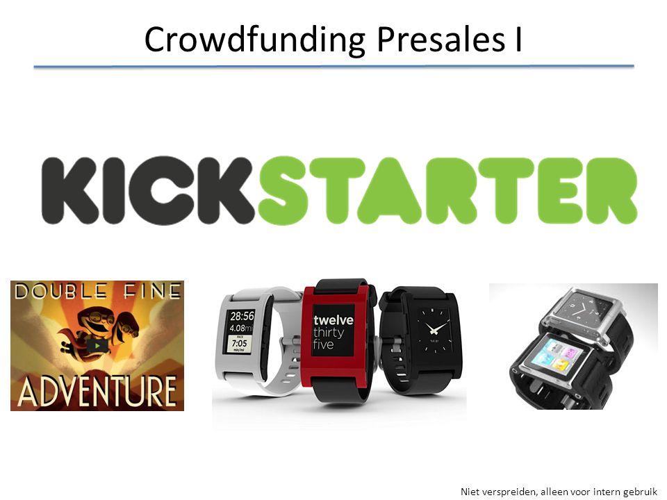 Niet verspreiden, alleen voor intern gebruik Crowdfunding Presales I
