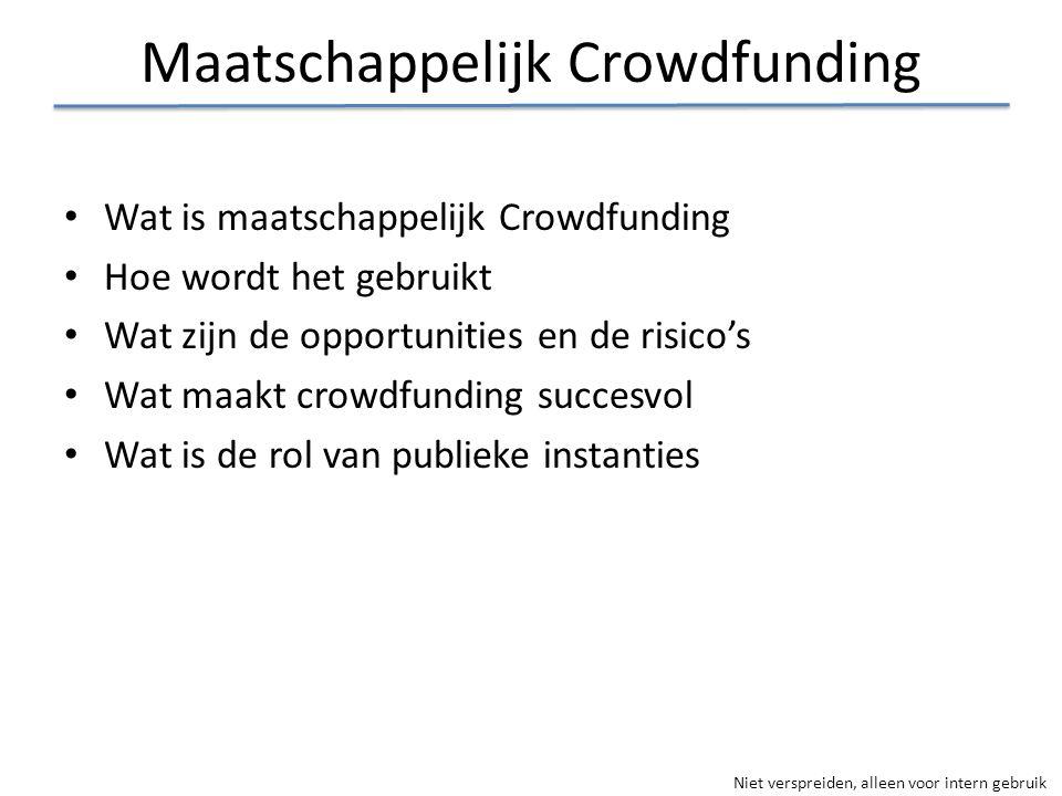 Niet verspreiden, alleen voor intern gebruik Maatschappelijk Crowdfunding • Wat is maatschappelijk Crowdfunding • Hoe wordt het gebruikt • Wat zijn de