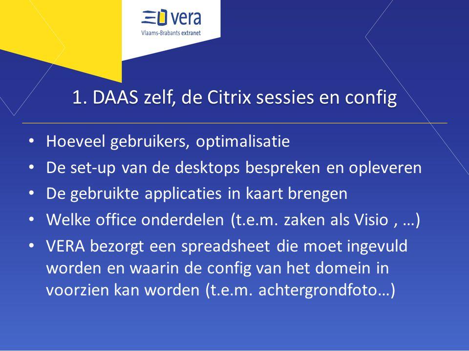 1. DAAS zelf, de Citrix sessies en config • Hoeveel gebruikers, optimalisatie • De set-up van de desktops bespreken en opleveren • De gebruikte applic
