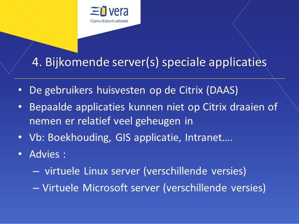 4. Bijkomende server(s) speciale applicaties • De gebruikers huisvesten op de Citrix (DAAS) • Bepaalde applicaties kunnen niet op Citrix draaien of ne