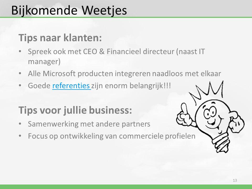 Bijkomende Weetjes Tips naar klanten: • Spreek ook met CEO & Financieel directeur (naast IT manager) • Alle Microsoft producten integreren naadloos me
