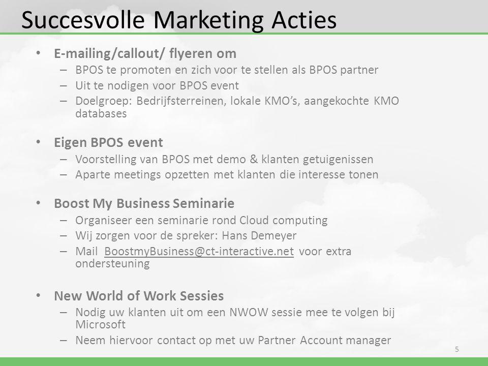 Succesvolle Marketing Acties • E-mailing/callout/ flyeren om – BPOS te promoten en zich voor te stellen als BPOS partner – Uit te nodigen voor BPOS ev