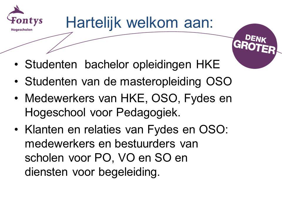 Hartelijk welkom aan: •Studenten bachelor opleidingen HKE •Studenten van de masteropleiding OSO •Medewerkers van HKE, OSO, Fydes en Hogeschool voor Pedagogiek.