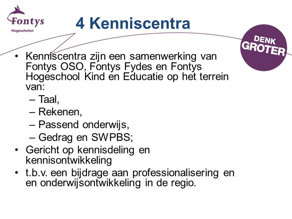 4 Kenniscentra •Kenniscentra zijn een samenwerking van Fontys OSO, Fontys Fydes en Fontys Hogeschool Kind en Educatie op het terrein van: –Taal, –Rekenen, –Passend onderwijs, –Gedrag en SWPBS; •Gericht op kennisdeling en kennisontwikkeling •t.b.v.