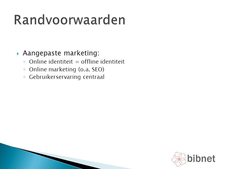  Aangepaste marketing: ◦ Online identiteit = offline identiteit ◦ Online marketing (o.a. SEO) ◦ Gebruikerservaring centraal