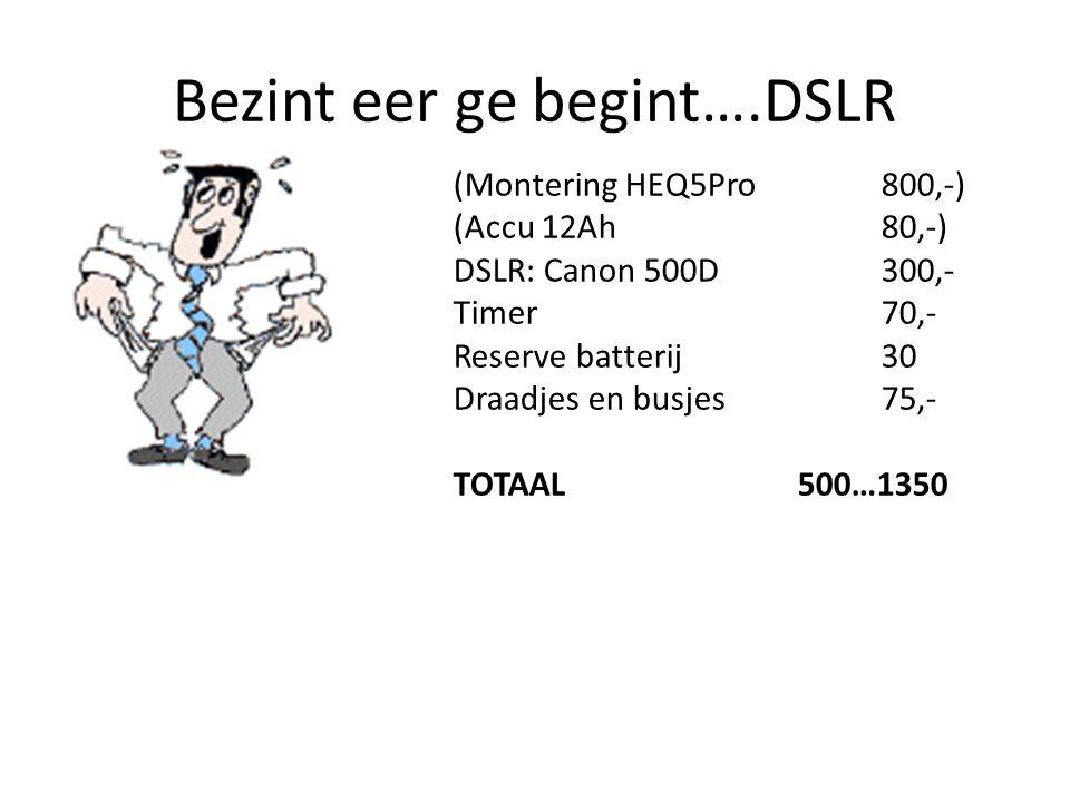 (Montering HEQ5Pro800,-) (Accu 12Ah80,-) DSLR: Canon 500D 300,- Timer70,- Reserve batterij30 Draadjes en busjes75,- TOTAAL 500…1350 Bezint eer ge begi