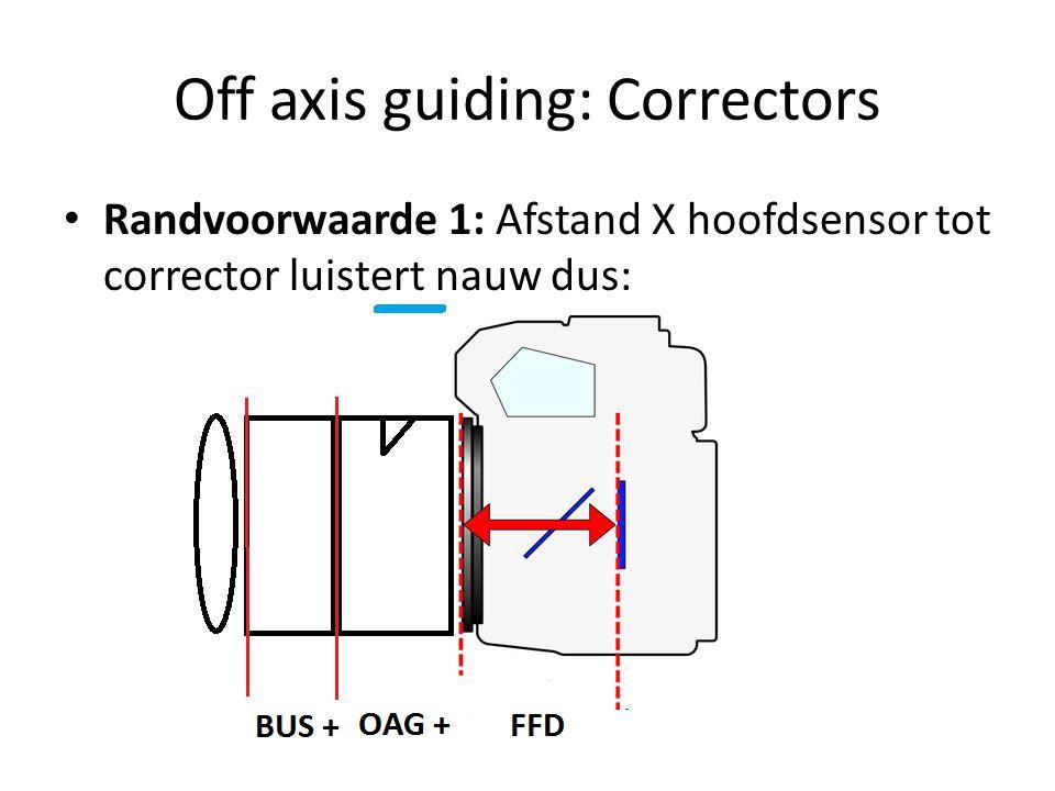 Off axis guiding: Correctors • Randvoorwaarde 1: Afstand X hoofdsensor tot corrector luistert nauw dus: