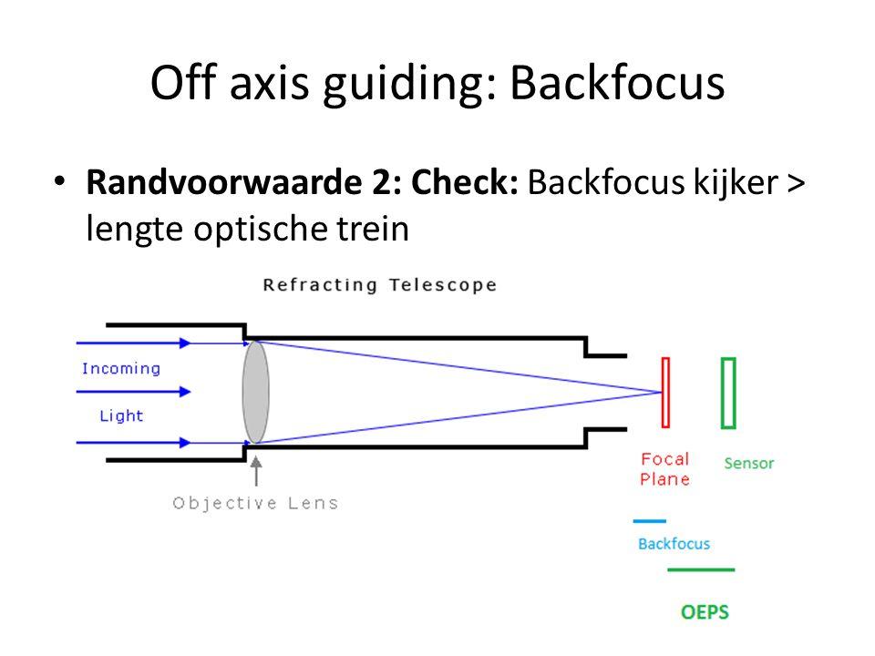 Off axis guiding: Backfocus • Randvoorwaarde 2: Check: Backfocus kijker > lengte optische trein