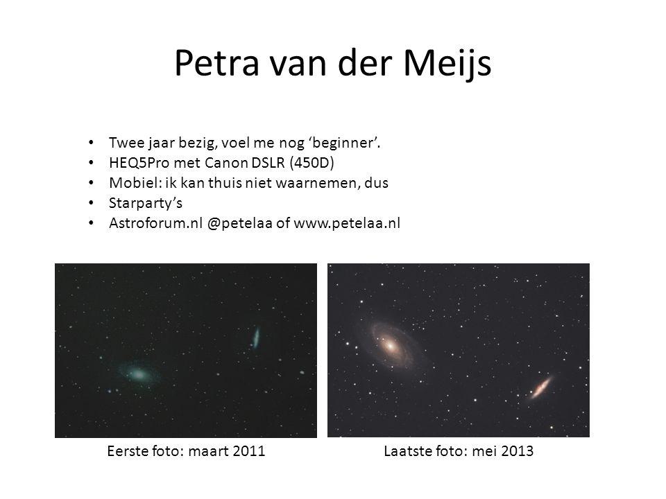 Petra van der Meijs Eerste foto: maart 2011 Laatste foto: mei 2013 • Twee jaar bezig, voel me nog 'beginner'. • HEQ5Pro met Canon DSLR (450D) • Mobiel