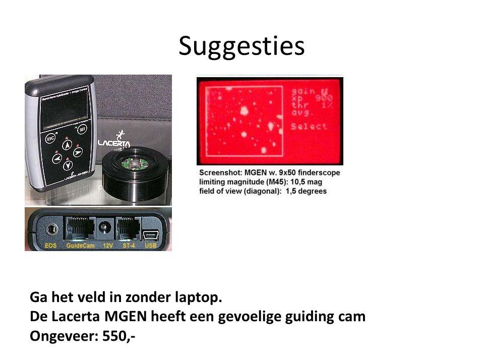 Suggesties Ga het veld in zonder laptop. De Lacerta MGEN heeft een gevoelige guiding cam Ongeveer: 550,-
