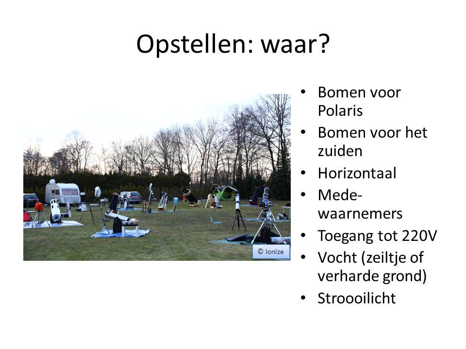 Opstellen: waar? • Bomen voor Polaris • Bomen voor het zuiden • Horizontaal • Mede- waarnemers • Toegang tot 220V • Vocht (zeiltje of verharde grond)