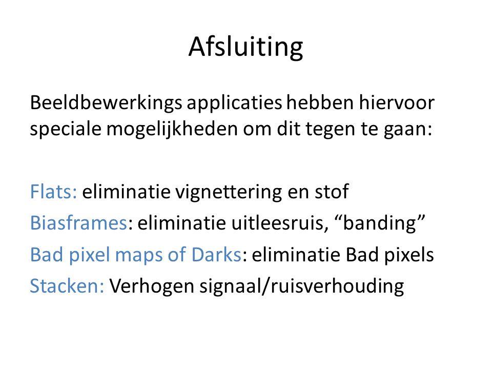Afsluiting Beeldbewerkings applicaties hebben hiervoor speciale mogelijkheden om dit tegen te gaan: Flats: eliminatie vignettering en stof Biasframes: