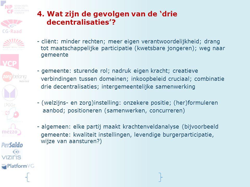 4. Wat zijn de gevolgen van de 'drie decentralisaties'? - cliënt: minder rechten; meer eigen verantwoordelijkheid; drang tot maatschappelijke particip