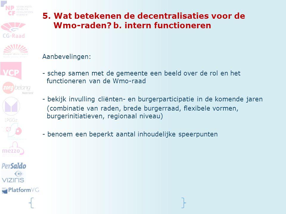 5. Wat betekenen de decentralisaties voor de Wmo-raden? b. intern functioneren Aanbevelingen: - schep samen met de gemeente een beeld over de rol en h