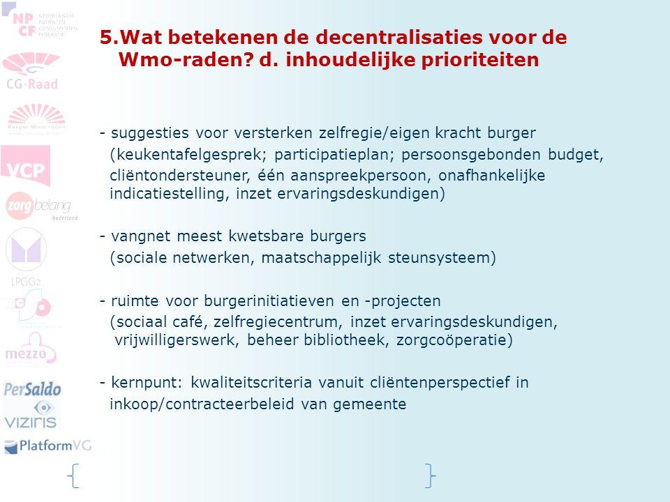 5.Wat betekenen de decentralisaties voor de Wmo-raden? d. inhoudelijke prioriteiten - suggesties voor versterken zelfregie/eigen kracht burger (keuken