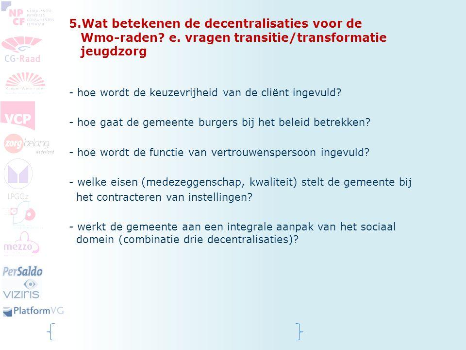 5.Wat betekenen de decentralisaties voor de Wmo-raden? e. vragen transitie/transformatie jeugdzorg - hoe wordt de keuzevrijheid van de cliënt ingevuld