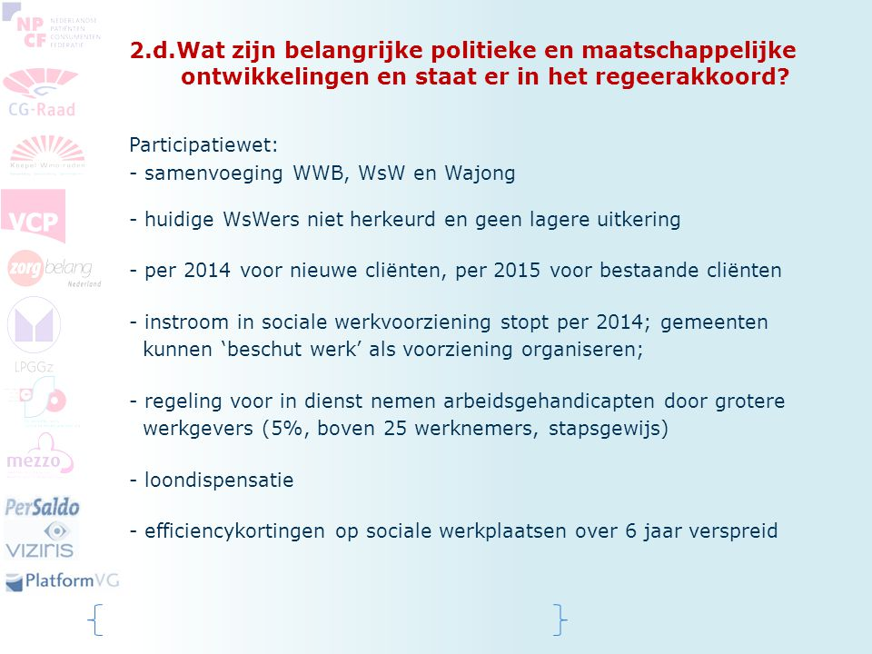 2.d.Wat zijn belangrijke politieke en maatschappelijke ontwikkelingen en staat er in het regeerakkoord? Participatiewet: - samenvoeging WWB, WsW en Wa