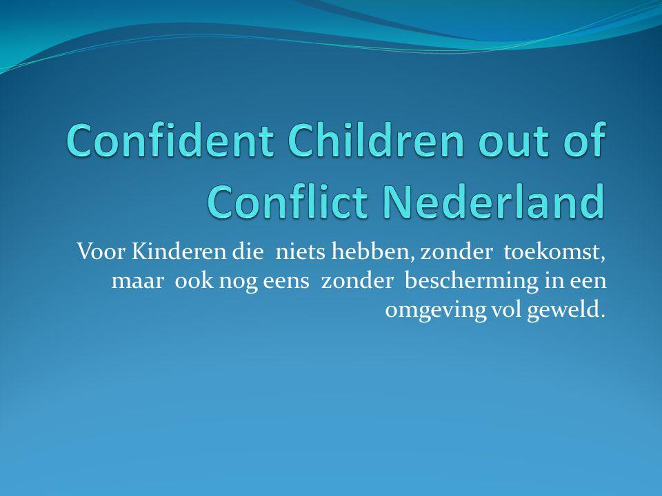 Voor Kinderen die niets hebben, zonder toekomst, maar ook nog eens zonder bescherming in een omgeving vol geweld.