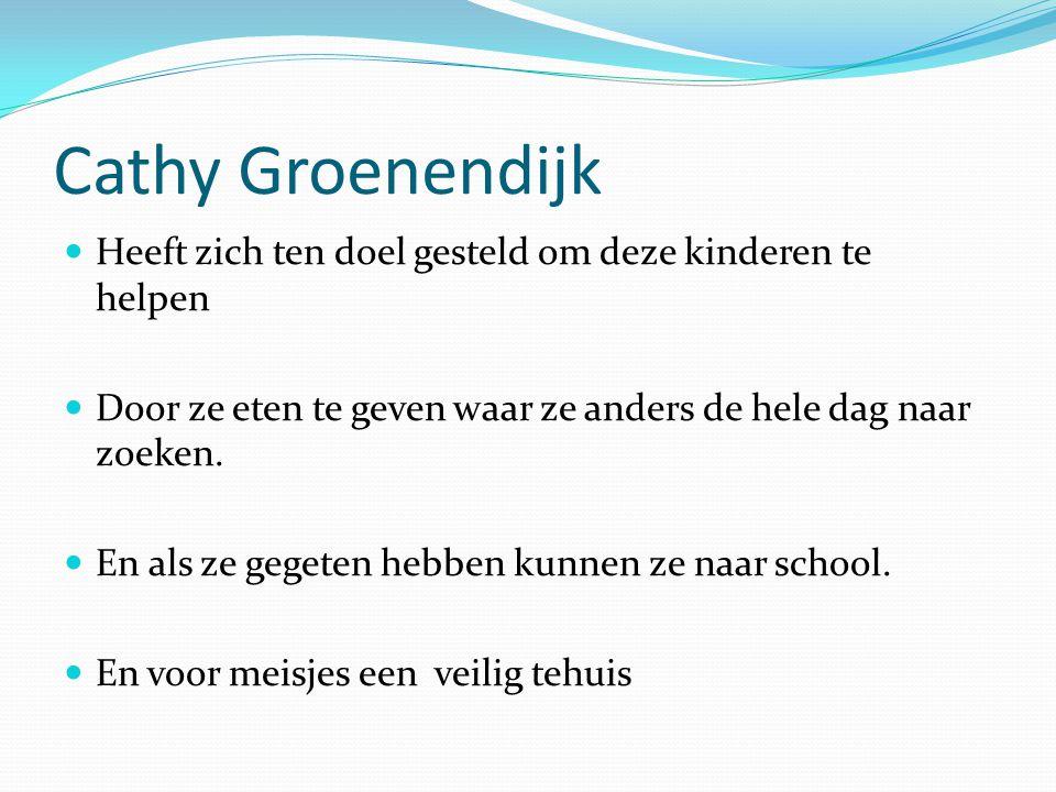 Cathy Groenendijk  Heeft zich ten doel gesteld om deze kinderen te helpen  Door ze eten te geven waar ze anders de hele dag naar zoeken.