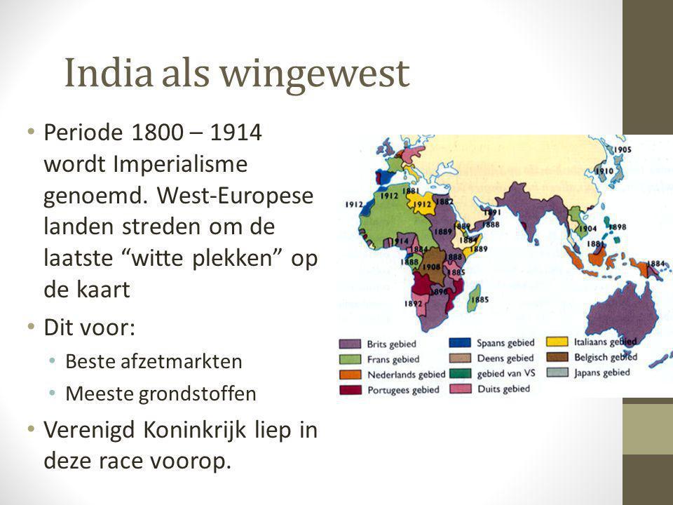"""India als wingewest • Periode 1800 – 1914 wordt Imperialisme genoemd. West-Europese landen streden om de laatste """"witte plekken"""" op de kaart • Dit voo"""