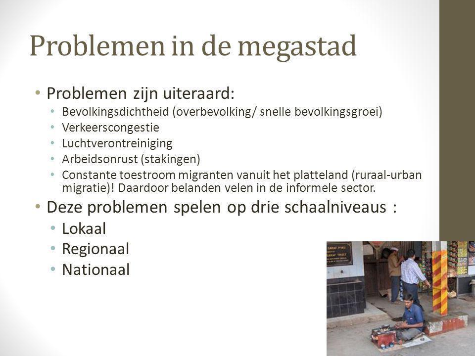 Problemen in de megastad • Problemen zijn uiteraard: • Bevolkingsdichtheid (overbevolking/ snelle bevolkingsgroei) • Verkeerscongestie • Luchtverontre