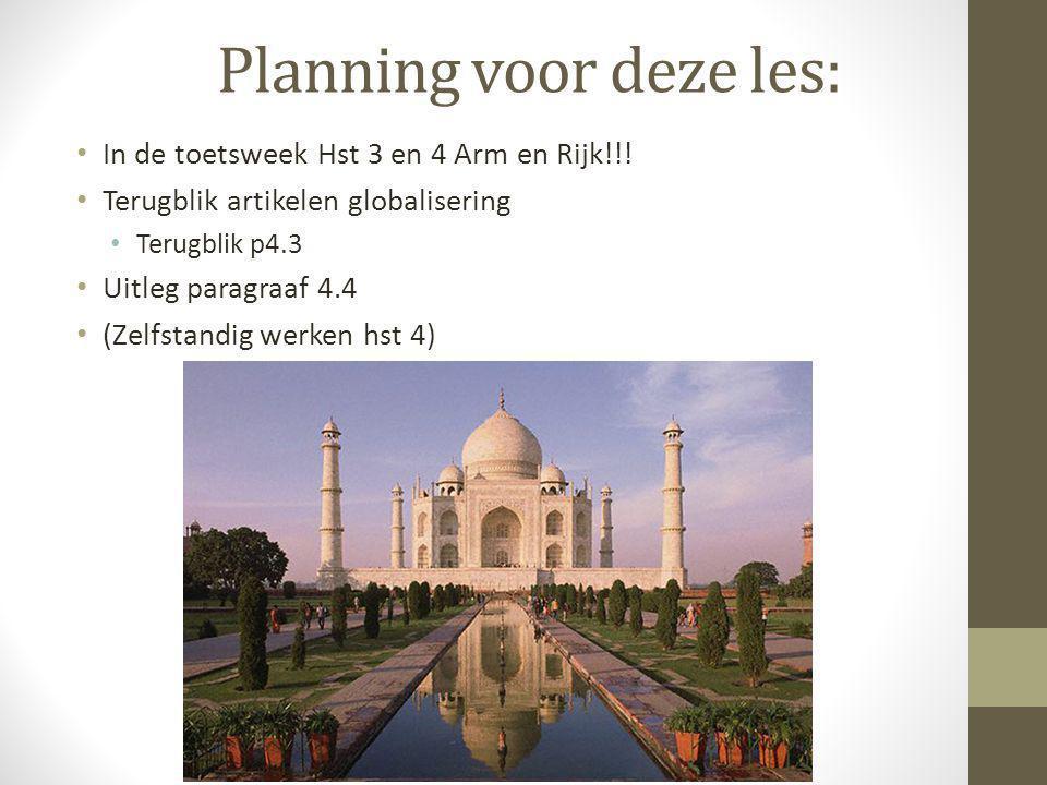 Planning voor deze les: • In de toetsweek Hst 3 en 4 Arm en Rijk!!! • Terugblik artikelen globalisering • Terugblik p4.3 • Uitleg paragraaf 4.4 • (Zel