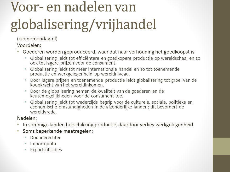 Voor- en nadelen van globalisering/vrijhandel (economendag.nl) Voordelen: • Goederen worden geproduceerd, waar dat naar verhouding het goedkoopst is.
