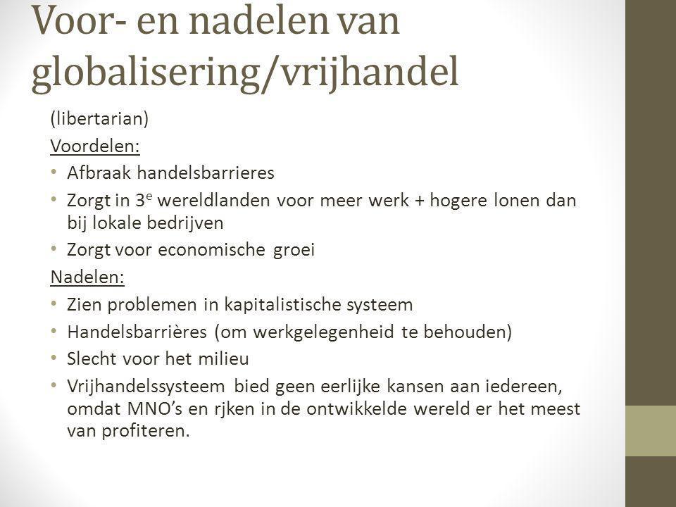 Voor- en nadelen van globalisering/vrijhandel (libertarian) Voordelen: • Afbraak handelsbarrieres • Zorgt in 3 e wereldlanden voor meer werk + hogere