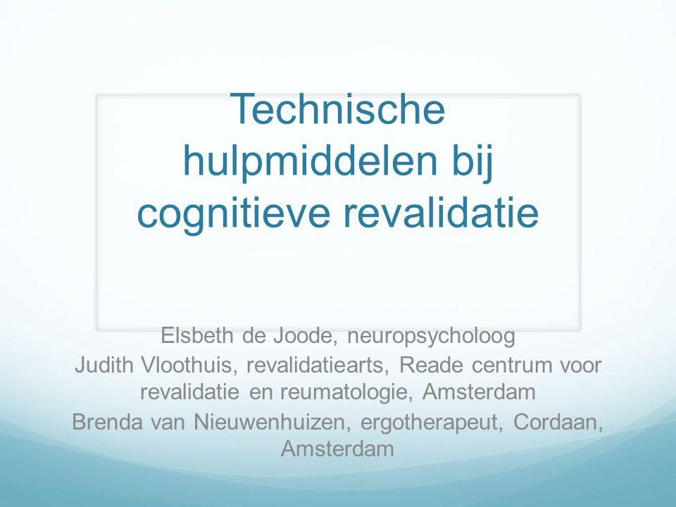 -> Gebruik van tablets/ smartphones bij cognitieve revalidatie Elsbeth de Joode, neuropsycholoog Judith Vloothuis, revalidatiearts, Reade centrum voor revalidatie en reumatologie, Amsterdam Brenda van Nieuwenhuizen, ergotherapeut, Cordaan, Amsterdam