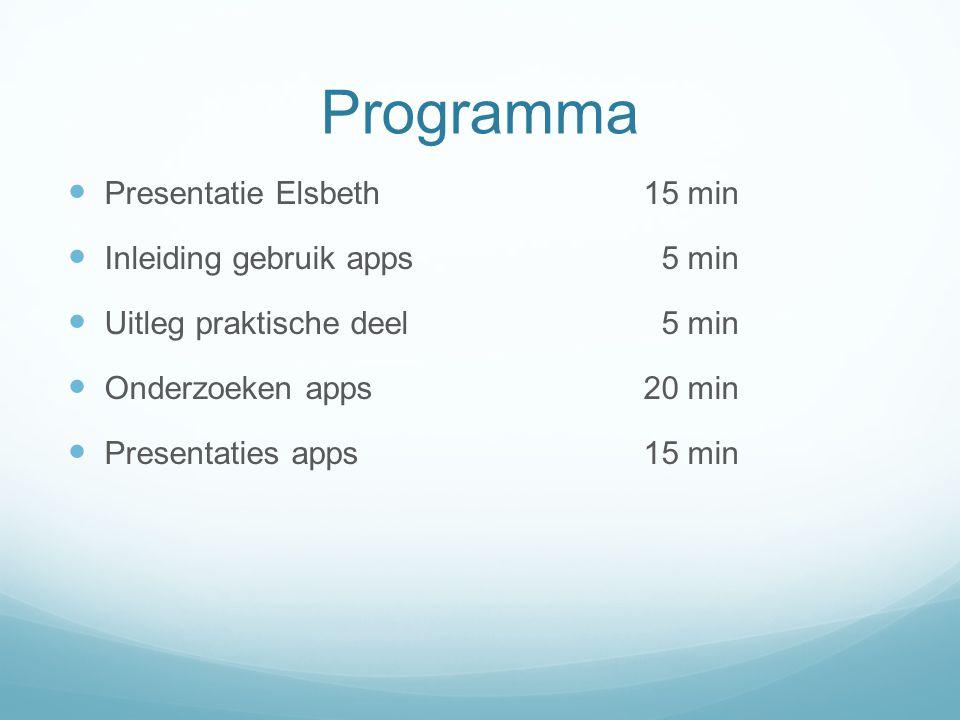 Programma  Presentatie Elsbeth15 min  Inleiding gebruik apps 5 min  Uitleg praktische deel 5 min  Onderzoeken apps20 min  Presentaties apps15 min