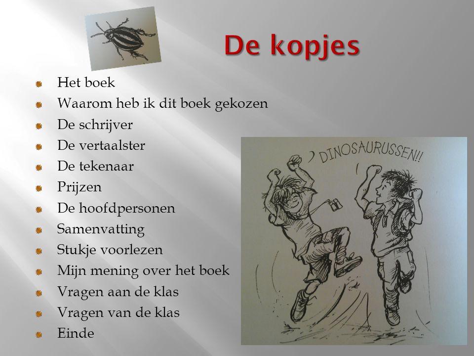 Het boek Waarom heb ik dit boek gekozen De schrijver De vertaalster De tekenaar Prijzen De hoofdpersonen Samenvatting Stukje voorlezen Mijn mening over het boek Vragen aan de klas Vragen van de klas Einde