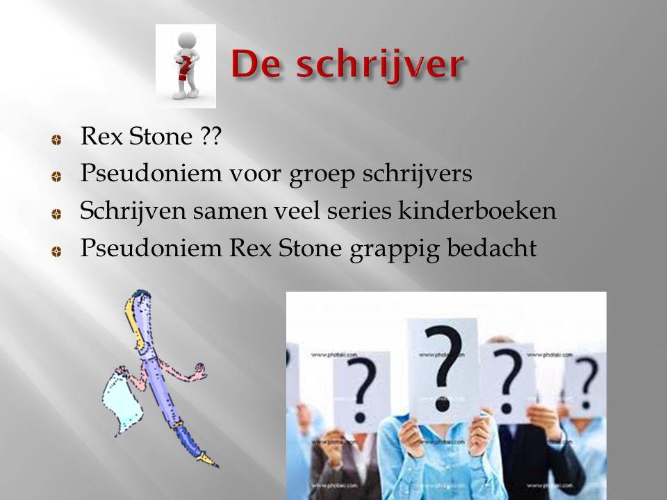 Rex Stone ?? Pseudoniem voor groep schrijvers Schrijven samen veel series kinderboeken Pseudoniem Rex Stone grappig bedacht