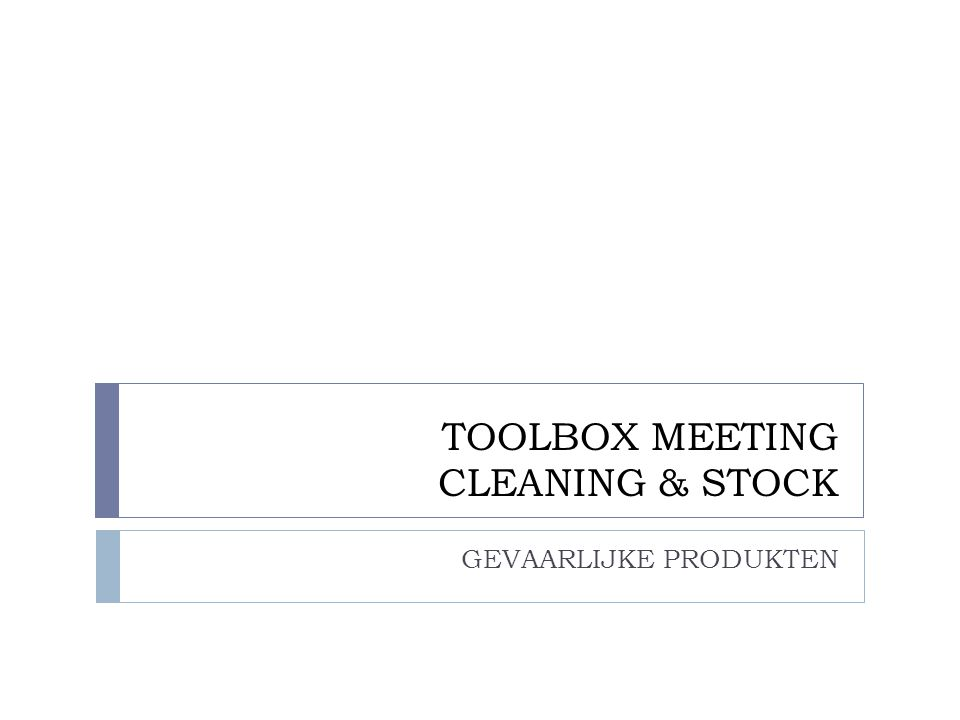 TOOLBOX MEETING CLEANING & STOCK GEVAARLIJKE PRODUKTEN