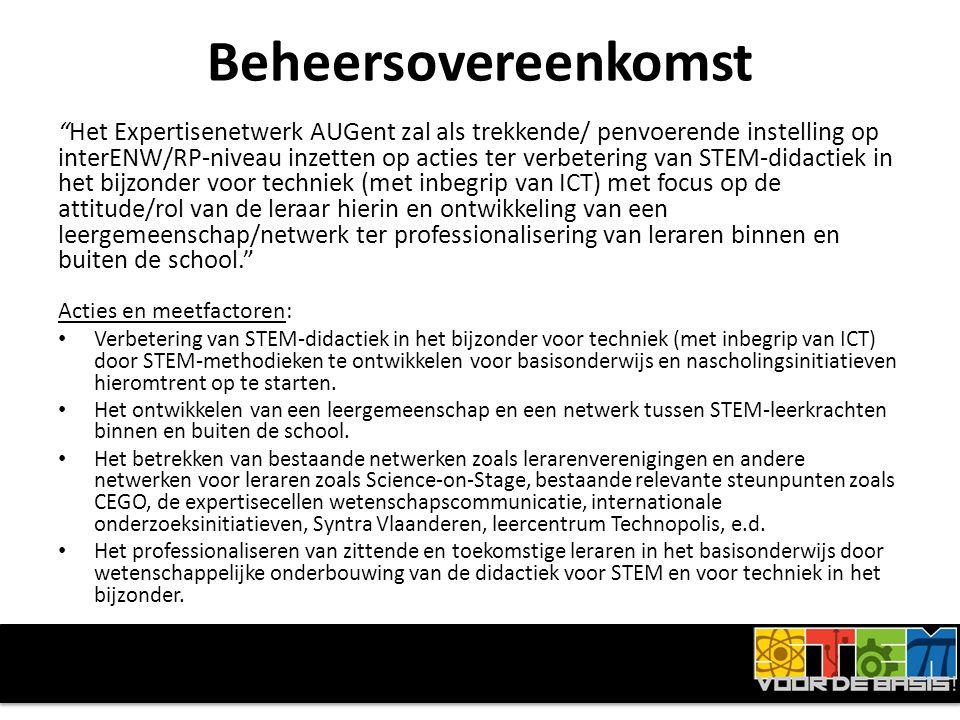Beheersovereenkomst Het Expertisenetwerk AUGent zal als trekkende/ penvoerende instelling op interENW/RP-niveau inzetten op acties ter verbetering van STEM-didactiek in het bijzonder voor techniek (met inbegrip van ICT) met focus op de attitude/rol van de leraar hierin en ontwikkeling van een leergemeenschap/netwerk ter professionalisering van leraren binnen en buiten de school. Acties en meetfactoren: • Verbetering van STEM-didactiek in het bijzonder voor techniek (met inbegrip van ICT) door STEM-methodieken te ontwikkelen voor basisonderwijs en nascholingsinitiatieven hieromtrent op te starten.