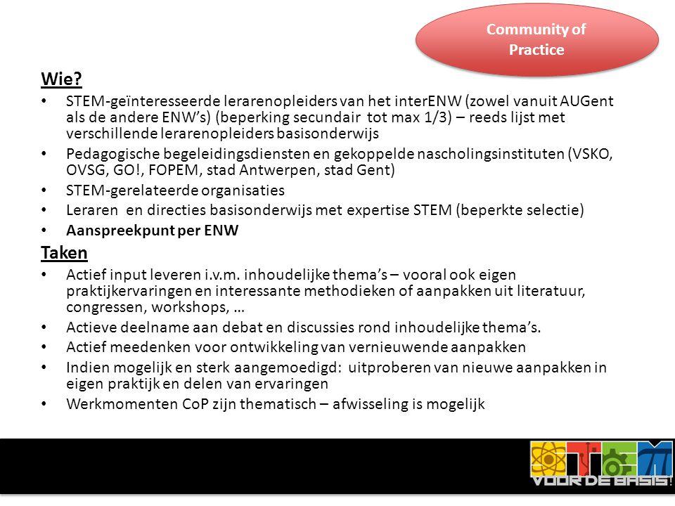 Community of Practice Wie? • STEM-geïnteresseerde lerarenopleiders van het interENW (zowel vanuit AUGent als de andere ENW's) (beperking secundair tot