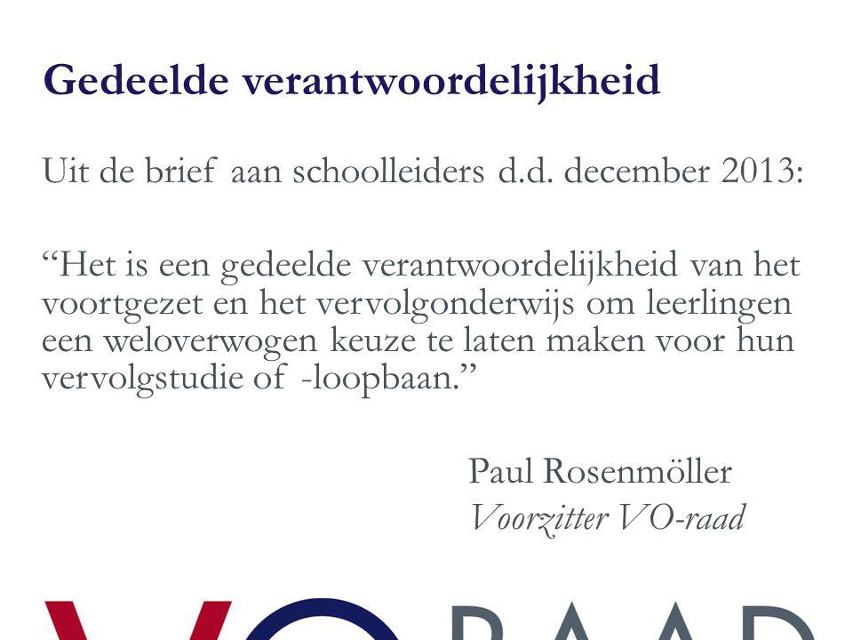 """Gedeelde verantwoordelijkheid Uit de brief aan schoolleiders d.d. december 2013: """"Het is een gedeelde verantwoordelijkheid van het voortgezet en het v"""