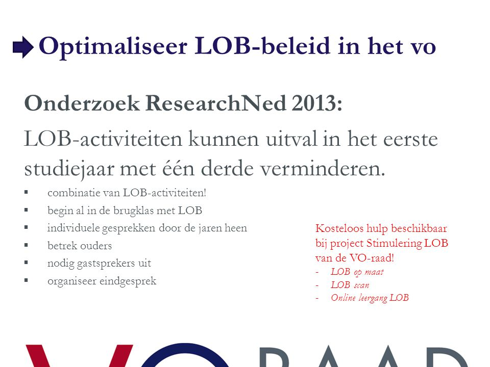 Optimaliseer LOB-beleid in het vo Onderzoek ResearchNed 2013: LOB-activiteiten kunnen uitval in het eerste studiejaar met één derde verminderen.  com