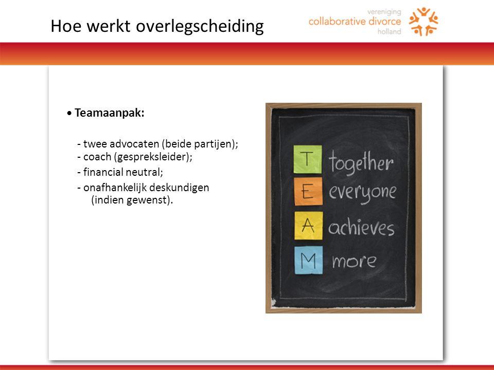 • Teamaanpak: - twee advocaten (beide partijen); - coach (gespreksleider); - financial neutral; - onafhankelijk deskundigen (indien gewenst).
