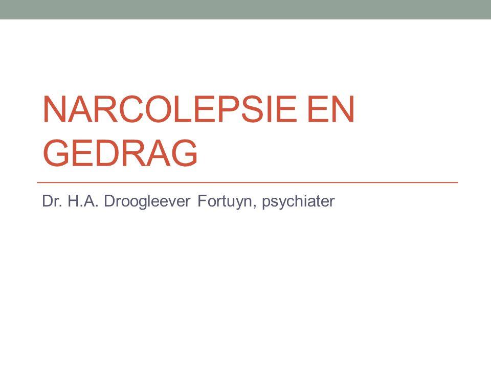 NARCOLEPSIE EN GEDRAG Dr. H.A. Droogleever Fortuyn, psychiater