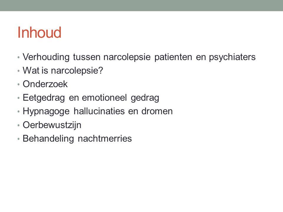 Inhoud • Verhouding tussen narcolepsie patienten en psychiaters • Wat is narcolepsie? • Onderzoek • Eetgedrag en emotioneel gedrag • Hypnagoge halluci