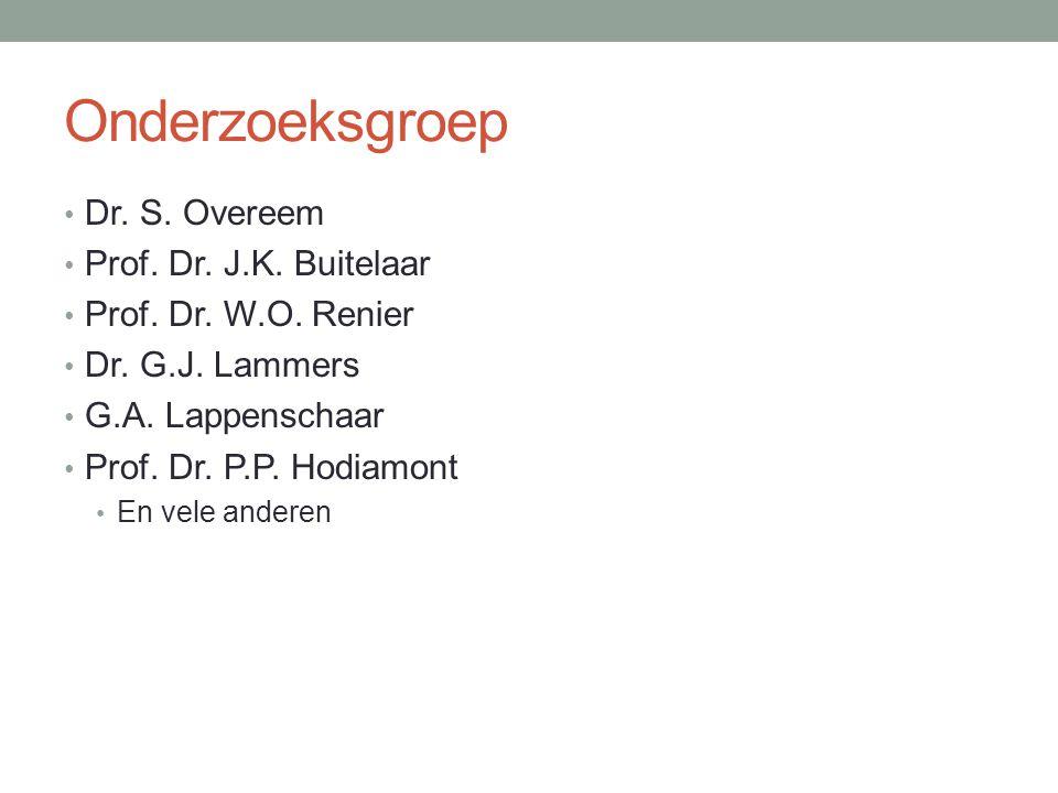 Onderzoeksgroep • Dr. S. Overeem • Prof. Dr. J.K. Buitelaar • Prof. Dr. W.O. Renier • Dr. G.J. Lammers • G.A. Lappenschaar • Prof. Dr. P.P. Hodiamont